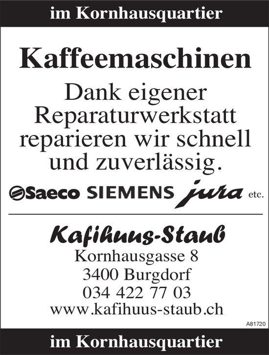 Kafihuus-Staub, Burgdorf - Kaffeemaschinen reparieren wir schnell und zuverlässig