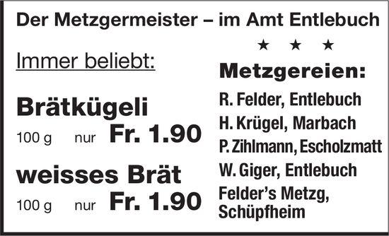 Der Metzgermeister im Amt Entlebuch - Immer beliebt: Brätkügeli, weisses Brät
