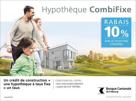 Banque Cantonale de Fribourg, Hypothèque CombiFixe - rabais de 10% sur le taux fixe convenu