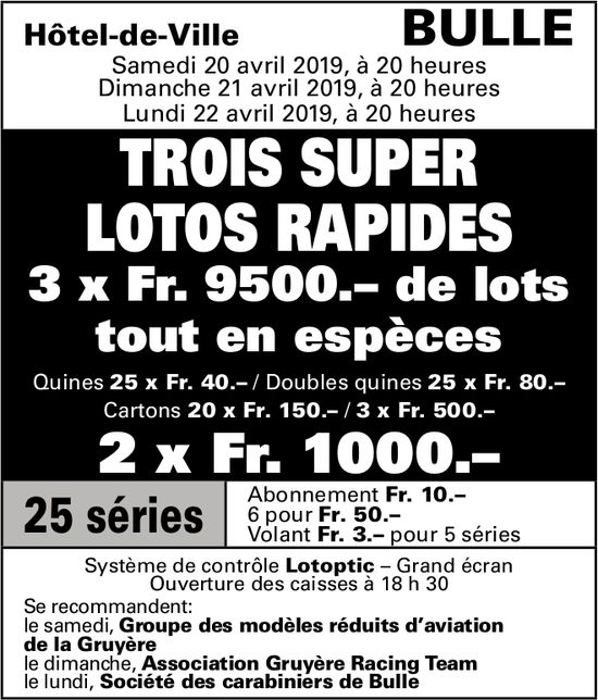 TROIS SUPER LOTOS RAPIDES, 20 - 21 - 22 avril, Hôtel-de-ville, Bulle