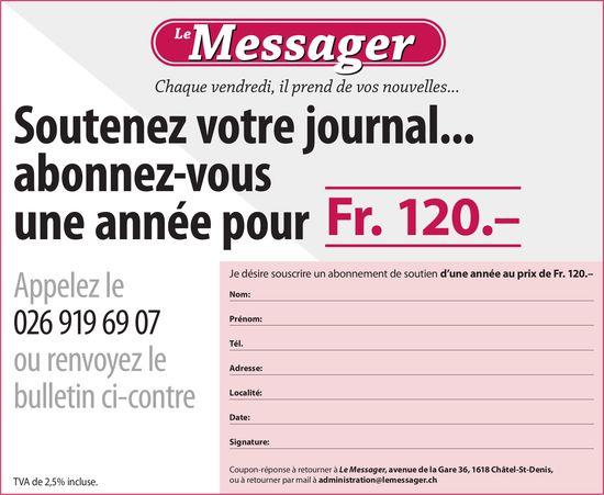 Le Messager - Soutenez votre journal... abonnez-vous Fr. 120.– une année pour