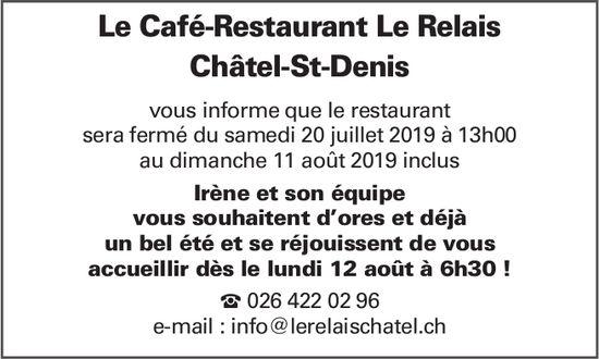 Le Café-Restaurant Le Relais, Châtel-St-Denis, sera fermé du 20 juillet au 11 août