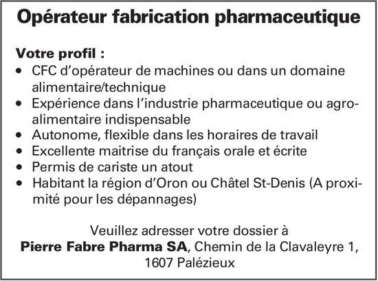 Opérateur fabrication pharmaceutique,  Pierre Fabre Pharma SA, Palézieux