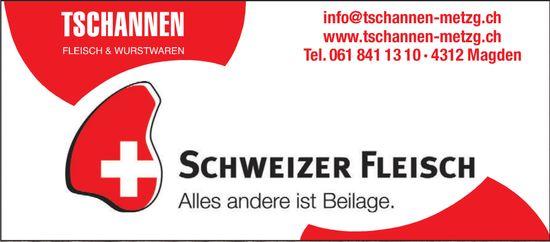 TSCHANNEN FLEISCH & WURSTWAREN - SCHWEIZER FLEISCH. ALLES ANDERE IST BEILAGE