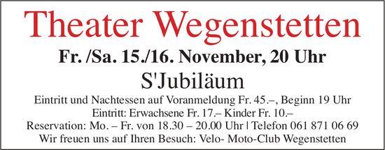 Theater Wegenstetten - S'Jubiläum, 15./16. November