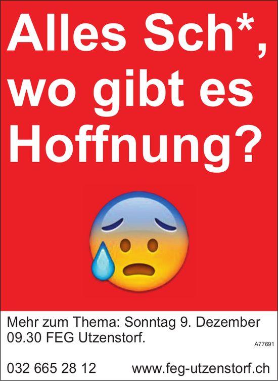 Alles Sch*, wo gibt es Hoffnung? Mehr zum Thema: Sonntag 9. Dezember, FEG Utzenstorf.