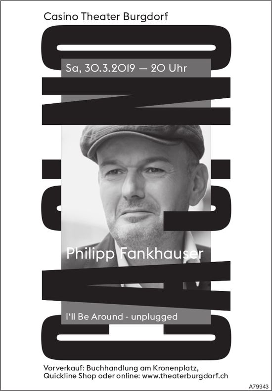 "Casino Theater Burgdorf - Philipp Fankhauser ""I'll Be Around, unplugged"", 30. März"