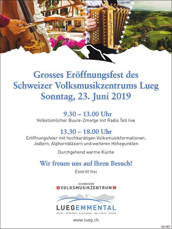 Grosses Eröffnungsfest des Schweizer Volksmusikzentrums Lueg Sonntag, 23. Juni 2019