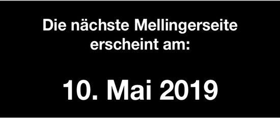 Die nächste Mellingerseite erscheint am 10. Mai 2019