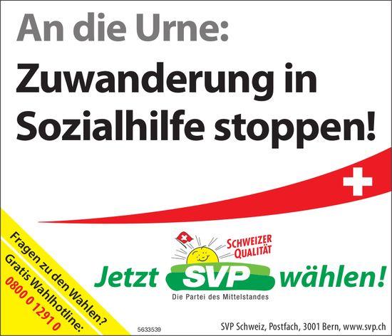 SVP - An die Urne: Zuwanderung in Sozialhilfe stoppen!