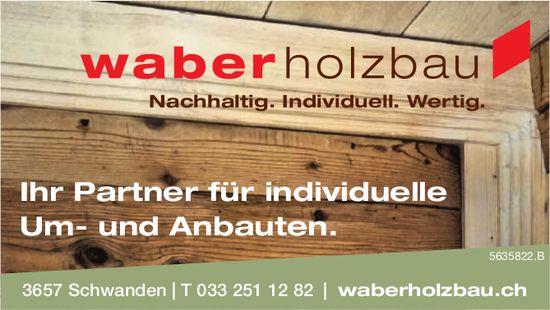 Waber Holzbau, Schwanden - Ihr Partner für individuelle Um- und Anbauten.