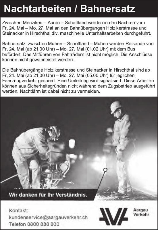 Aargauer Verkehr - Nachtarbeiten / Bahnersatz, 24. - 27. Mai, Menziken-Aarau-Schöftland, Muhen...
