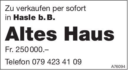 Altes Haus, Hasle b. B., zu verkaufen