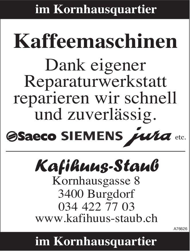 Kafihuus-Staub - Dank eigener Reparaturwerkstatt reparieren wir schnell und zuverlässig.