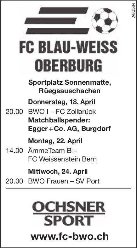 Spielplan, FC BLAU-WEISS OBERBURG, 18./22. + 24. April, Sportplatz Sonnenmatte, Rüegsauschachen