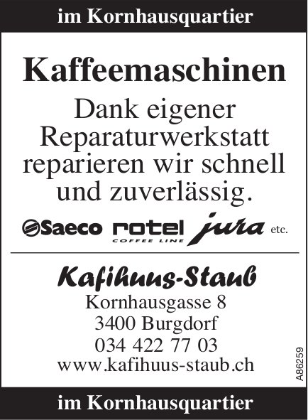Kafihuus-Staub,  Burgdorf, Kaffeemaschinen reparieren wir schnell und zuverlässig.