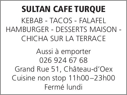 SULTAN CAFE TURQUE, Château-d'Oex - KEBAB, TACOS, FALAFEL HAMBURGER, DESSERTS MAISON