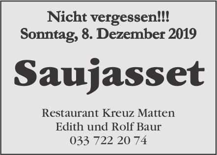 Saujasset, 8. Dezember, Restaurant Kreuz Matten