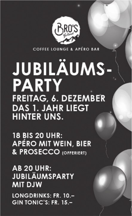 JUBILÄUMS-PARTY, 6. Dezember, BRO'S COFFEE LOUNGE & APÉRO BAR, GSTAAD