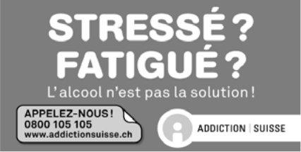 ADDICTION SUISSE - STRESSE? FATIGUE? L'alcool n'est pas la solution!