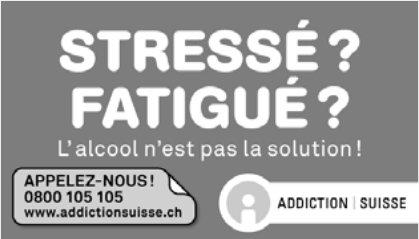 ADDICTION SUISSE - STRESSÉ? FATIGUÉ? L'alcool n'est pas la solution !