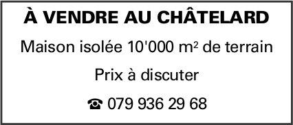Maison isolée, 10'000 m2 de terrain, Châtelard, à vendre