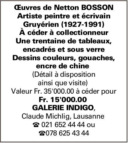 Œuvres de Netton Bosson Artiste peintre et écrivain Gruyérien à céder à collectionneur pour Fr15 000
