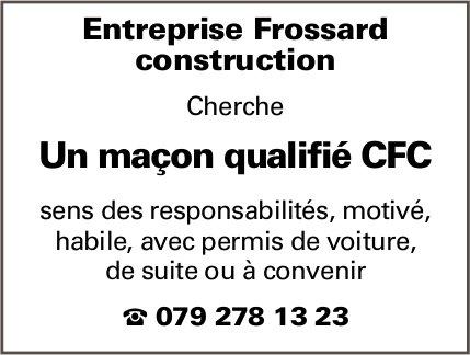 Macon qualifié CFC, Entreprise Frossard construction, recherché
