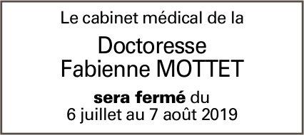 Le cabinet médical de la Doctoresse Fabienne Mottet sera fermé du 6 juillet au 7 août 2019