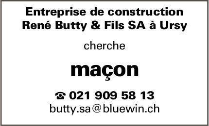 Maçon, Entreprise de construction René Butty & Fils SA, Ursy, recherché