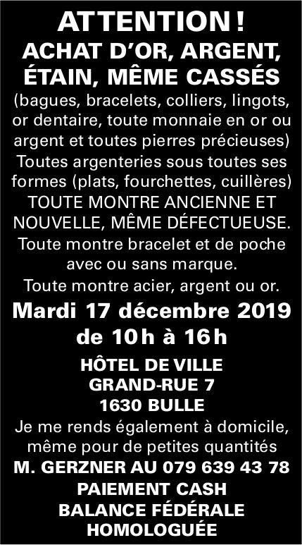 ATTENTION ! ACHAT D'OR, ARGENT, ÉTAIN, MÊME CASSÉS, 17 décembre, Hôtel de Ville, Bulle