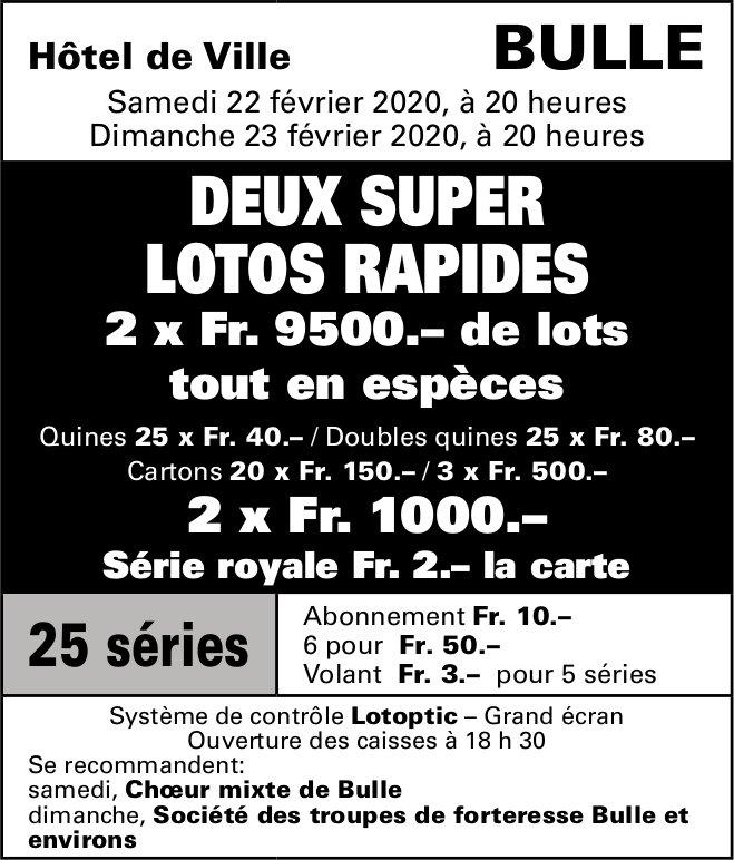 DEUX SUPER LOTOS RAPIDES, 22-23 Février, Hôtel de Ville, Bulle