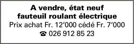 A vendre, état neuf fauteuil roulant électrique Prix achat Fr. 12'000 cédé Fr. 7'000