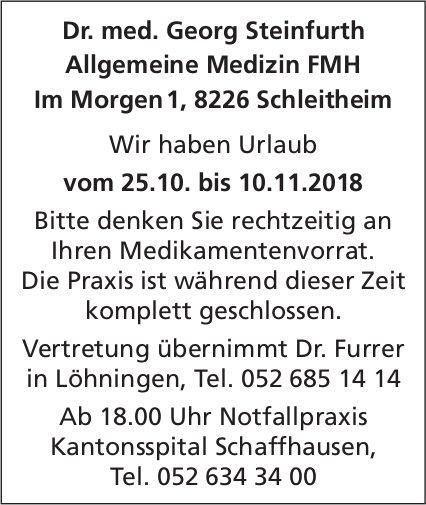 Dr. med. Georg Steinfurth, Schleitheim, Urlaub 25. Oktober bis 10. November