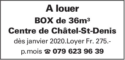 BOX de 36m3, Châtel-St-Denis, à louer