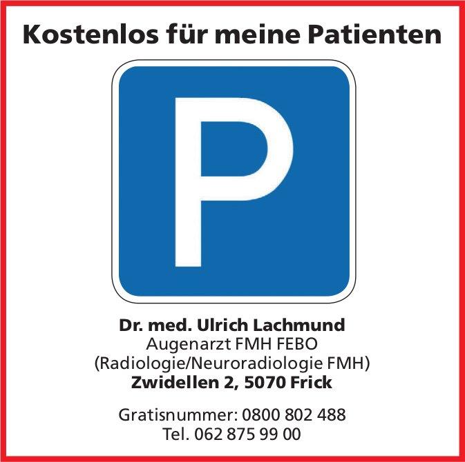 Dr. med. Ulrich Lachmund Augenarzt FMH FEBO - Parking Kostenlos für meine Patienten