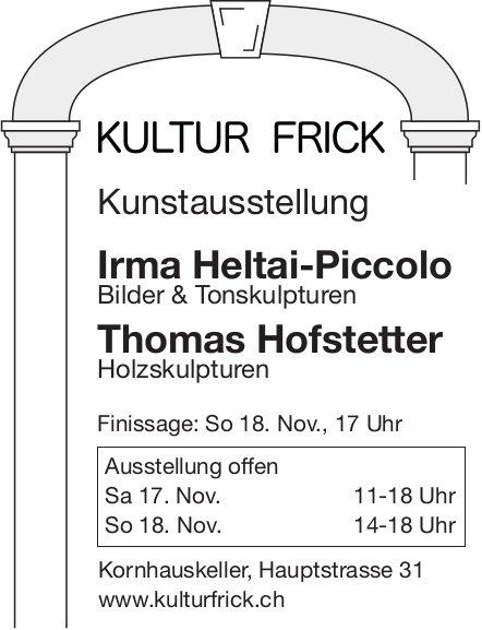 KULTUR FRICK - Kunstausstellung Irma Heltai-Piccolo & Thomas Hofstetter am 17./18. November
