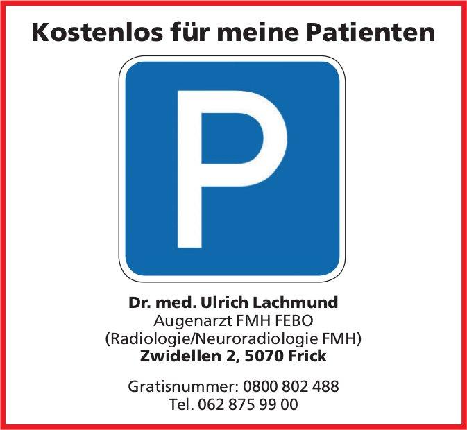 Dr. med. Ulrich Lachmund Augenarzt FMH FEBO, Frick - Kostenlos Parking für meine Patienten