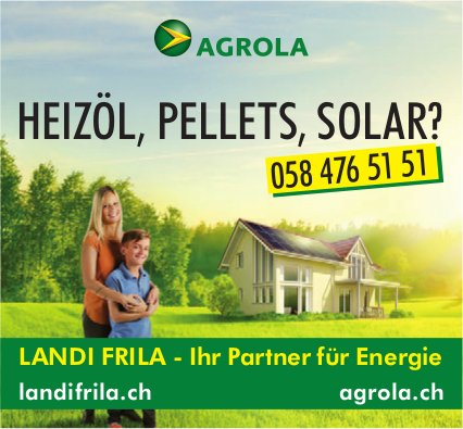 LANDI FRILA - Ihr Partner für Energie: HEIZÖL, PELLETS, SOLAR?