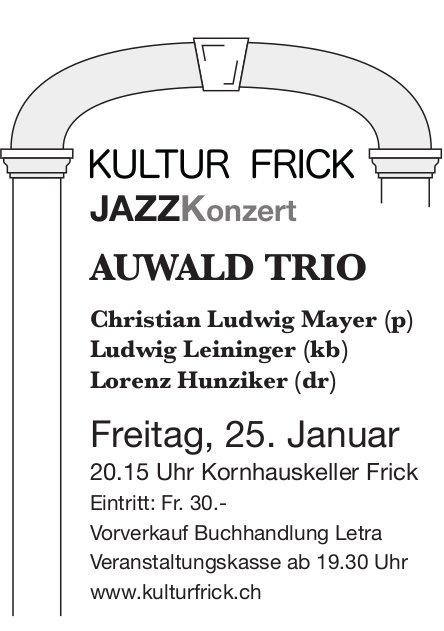 KULTUR FRICK - JAZZKonzert AUWALD TRIO am 25. Januar