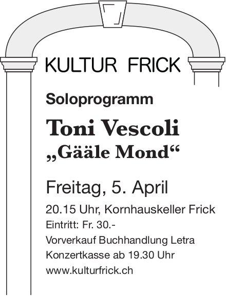 "KULTUR FRICK - Soloprogramm Toni Vescoli ""Gääle Mond"" am 5. April"