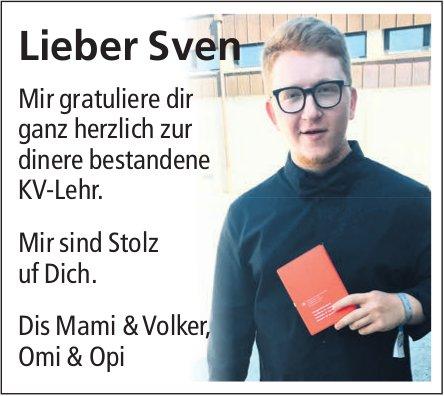 Lieber Sven, mir gratuliere dir ganz herzlich zur dinere bestandene KV-Lehr.