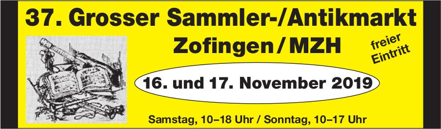 37. Grosser Sammler-/Antikmarkt, 16./17. November, MZH Zofingen