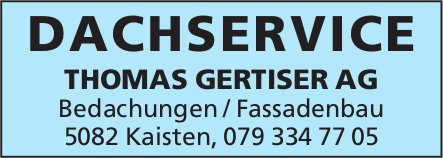 THOMAS GERTISER AG, KAISTEN - DACHSERVICE