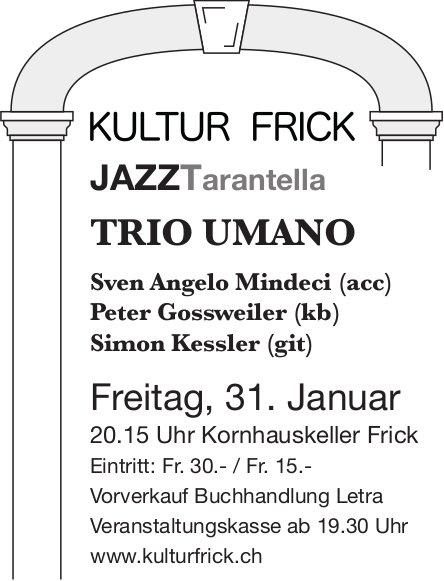 JAZZ Tarantella, TRIO UMANO am 31. Januar, KULTUR FRICK