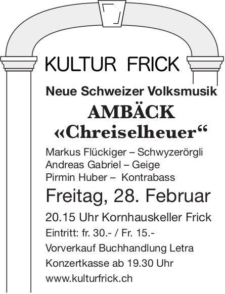 "Neue Schweizer Volksmusik, AMBÄCK «Chreiselheuer"" am 28. Februar - KULTUR FRICK"