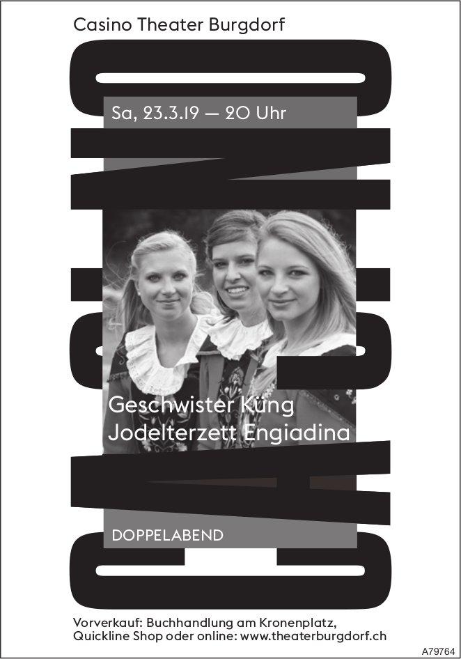"Casino Theater Burgdorf - ""Geschwister Küng"", Jodelterzett Engiadina, am 23. März"