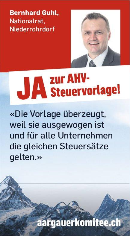 Bernhard Guhl, Nationalrat, Niederrohrdorf: JA zur AHV-Steuervorlage!