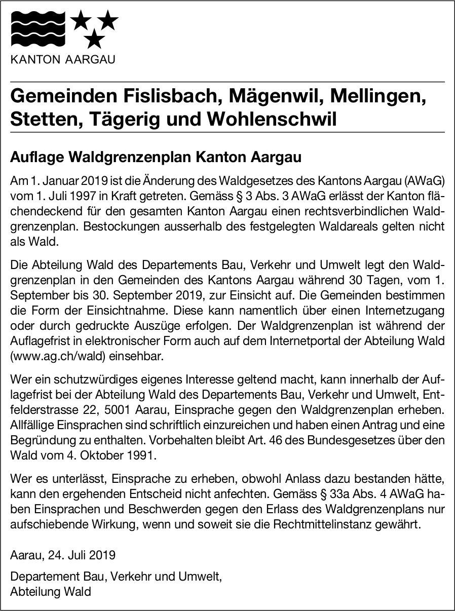 Fislisbach, Mägenwil, Mellingen, Stetten, Tägerig, Wohlenschwil: Auflage Waldgrenzenplan Ktn. Aargau