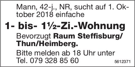 1- bis- 1½-Zi.-Wohnung Bevorzugt Raum Steffisburg/ Thun/Heimberg. gesucht